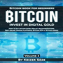 Bitcoin: Bitcoin Book for Beginners: How to Buy Bitcoin Safely, Bitcoin Wallet Recommendations, Best Online Trading Platforms, Bitcoin ATM-s, Bitcoin Mining (Invest in Digital Gold 2) Audiobook by Keizer Söze Narrated by Matthew Broadhead