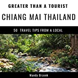 #4: Greater Than a Tourist - Chiang Mai, Thailand: 50 Travel Tips from a Local