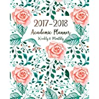 2017-2018 Academic Planner Weekly & Monthly: Planners and Organizers for Women 2017, Planner July 2017 to June 2018, Planner 2017-2018 Weekly Monthly. Students, Daily Planner, Floral Cover