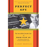 Perfect Spy: The Incredible Double Life Of Pham Xuan An, Time Magazine R eporter And Vietnamese Communist Agent