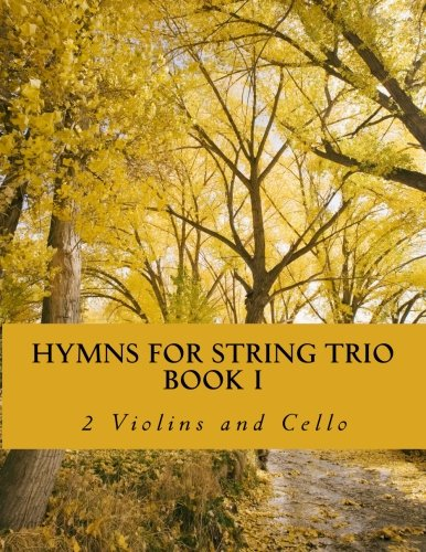1: Hymns For String Trio Book I - 2 violins and cello (Hymns Cello)