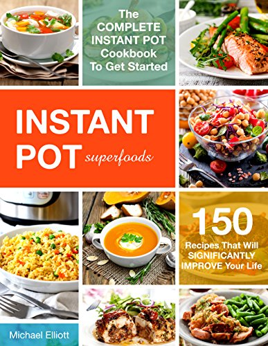 Instant Pot Superfoods (Cookbook, Healthy, Quick, Easy, Delicious, Crock Pot, Low-fat, Simple Cooking, Electric Pressure Cooker, Paleo, Quinoa, Salmon, Avocado, Chia, Sweet potato, Broccoli, Coconut) by Michael Elliott