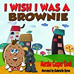 I Wish I Was a Brownie | Marsha Casper Cook