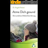 Atme Dich gesund: Die wunderbare Heilkraft der Atmung (German Edition)