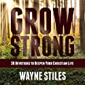Grow Strong: 30 Devotions to Deepen Your Christian Life Audiobook by Wayne Stiles Narrated by Wayne Stiles