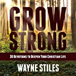 Grow Strong: 30 Devotions to Deepen Your Christian Life | Wayne Stiles