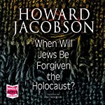 When Will Jews Be Forgiven the Holocaust | Howard Jacobson