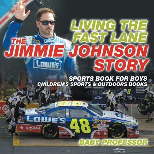 Living the Fast Lane : The Jimmie Johnson Story - Sports Book for Boys | Children's Sports & Outdoors Books