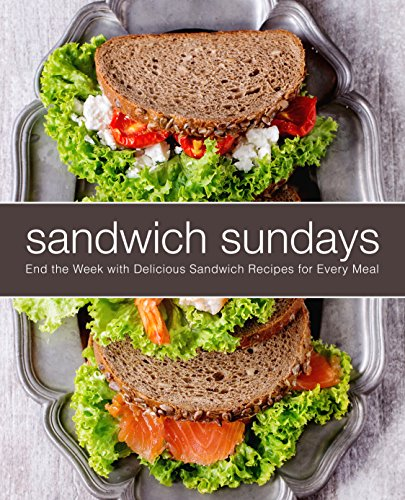 Sandwich Sundays: End the Week with Delicious Sandwich Recipes for Every Meal by BookSumo Press