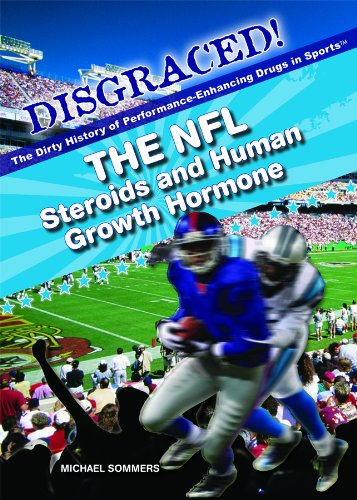 The NFL: Steroids and Human Growth Hormone (Disgraced! The Dirty History of Performance-Enhancing Drugs in Sports)