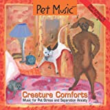 Pet Music: Creature Comforts. Music for Pet Stress and Separation Anxiety