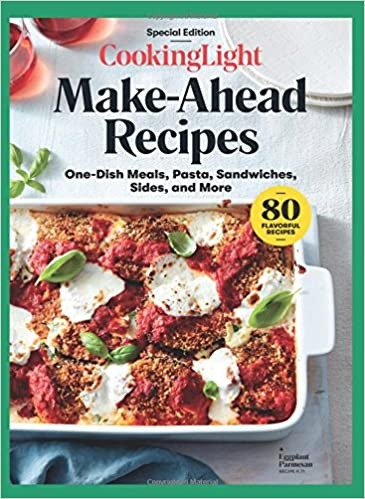 High Quality COOKING LIGHT Make Ahead Recipes: One Dish Meals, Pasta, Sandwiches, Sides,  And More: The Editors Of Cooking Light: 9780848758028: Amazon.com: Books Photo
