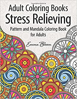 Adult Coloring Books A Stress Relieving Pattern And Mandala Coloring Book For Adults Coloring Books Adult Bloom Emma 9781514801918 Amazon Com Books