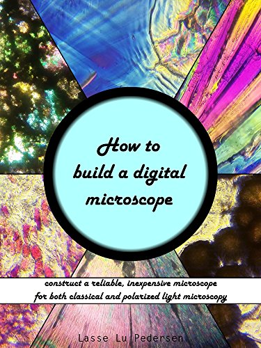 How to build a digital microscope: construct a reliable, inexpensive microscope for both regular and polarized light microscopy