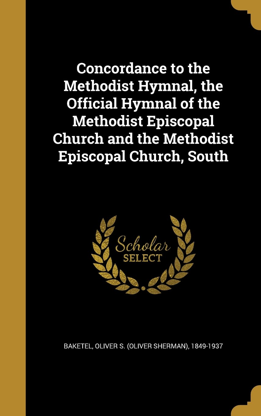 Concordance to the Methodist Hymnal, the Official Hymnal of the Methodist Episcopal Church and the Methodist Episcopal Church, South pdf epub