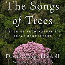 The Songs of Trees: Stories from Nature's Great Connectors Audiobook by David George Haskell Narrated by David George Haskell, Cassandra Campbell