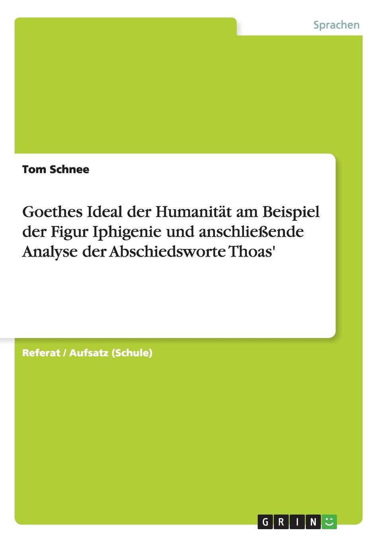 Goethes Ideal der Humanität am Beispiel der Figur Iphigenie und anschließende Analyse der Abschiedsworte Thoas' (German Edition) pdf epub