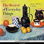 The Secret of Everyday Things | Jean-Henri Fabre