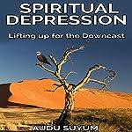 Spiritual Depression: Lifting Up for the Downcast | Audu Suyum
