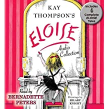 The Eloise Audio Collection: Four Complete Eloise Tales: Eloise , Eloise in Paris, Eloise at Christmas Time and Eloise in Moscow by Kay Thompson (2015-10-27)