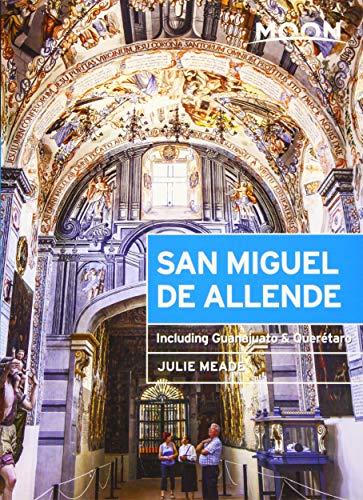 Moon San Miguel de Allende: Including Guanajuato & Querétaro (Moon Handbooks)...