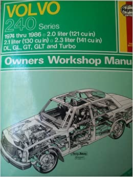 Volvo 240 Series: Owners Workshop Manual -- 1974 Thru 1984 -- Models Covered: Volvo 240, 242, 244 and 245; DL, GL, GT and Turbo GLT: J.H.; Gilmour, ...