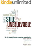 Still Unbelievable: Why after listening to Christian arguments we are still skeptics
