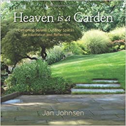 Ordinaire Amazon.com: Heaven Is A Garden: Designing Serene Spaces For Inspiration And  Reflection (9780985562298): Jan Johnsen: Books