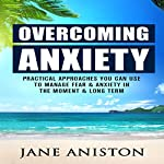 Overcoming Anxiety: Practical Approaches You Can Use to Manage Fear & Anxiety in the Moment & Long Term   Jane Aniston