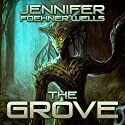 The Grove Audiobook by Jennifer Foehner Wells Narrated by Jennifer Foehner Wells