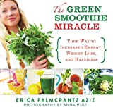 The Green Smoothie Miracle, Erica Palmcrantz Aziz, 1620870614