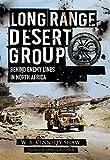 Long Range Desert Group: Reconnaissance and Raiding Behind Enemy Lines