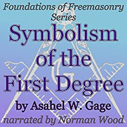 Symbolism of the First Degree: Foundations of Freemasonry Series