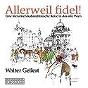 Allerweil fidel!. Eine literarisch-kabarettistische Reise in das alte Wien Hörbuch von Walter Gellert Gesprochen von:  div.