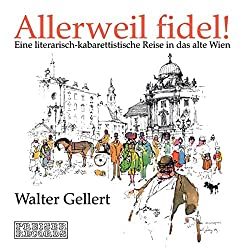 Allerweil fidel!. Eine literarisch-kabarettistische Reise in das alte Wien