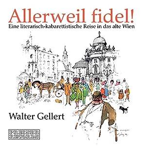 Allerweil fidel!. Eine literarisch-kabarettistische Reise in das alte Wien Hörbuch