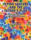 Flying Saucers and the Father's Plan: Reconciling Christianity With Science and Philosophy
