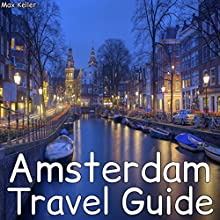 Amsterdam Travel Guide Audiobook by Max Keller Narrated by Nikolai Hill