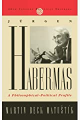 Jurgen Habermas: A Philosophical-Political Profile (20th Century Political Thinkers) Hardcover