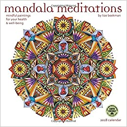 mandala meditations 2018 wall calendar mindful paintings for your health and well being