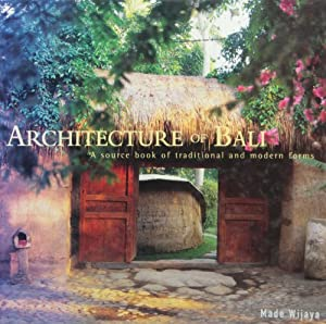 Made Wijaya Architecture Of Bali A Source Book Traditional And Modern Forms Latitude 20 Books