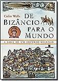 De Bizâncio para o mundo: A saga de um império milenar