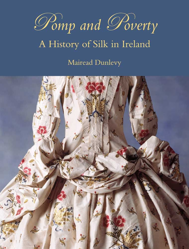 Download Pomp and Poverty: A History of Silk in Ireland PDF