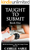 Taught to Submit (BDSM Erotic Romance - Older Man Younger Woman Book 1)
