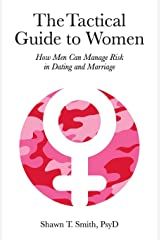 The Tactical Guide to Women: How Men Can Manage Risk in Dating and Marriage Paperback