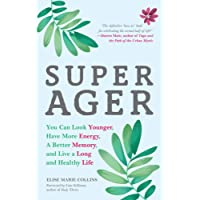 Super Ager: You Can Look Younger, Have More Energy, a Better Memory, and Live a Long and Healthy Life (Aging Healthy, Staying Young, for Fans of Younger Next Year)
