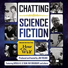 Chatting Science Fiction: Selected Interviews from Hour of the Wolf Radio/TV Program Auteur(s) : Jim Freund - producer Narrateur(s) : Ursula K. Le Guin, Ray Bradbury