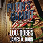Putin's Gambit: A Novel | Lou Dobbs,James O. Born