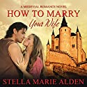 How to Marry Your Wife Audiobook by Stella Marie Alden Narrated by Amy Soakes