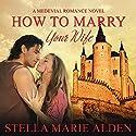 How to Marry Your Wife Hörbuch von Stella Marie Alden Gesprochen von: Amy Soakes